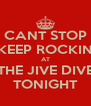 CANT STOP KEEP ROCKIN AT THE JIVE DIVE TONIGHT - Personalised Poster A4 size