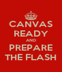 CANVAS READY AND PREPARE THE FLASH - Personalised Poster A4 size