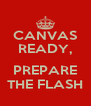CANVAS READY,  PREPARE THE FLASH - Personalised Poster A4 size