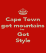 Cape Town got mountains Ive  Got Style - Personalised Poster A4 size