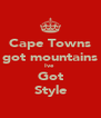 Cape Towns got mountains Ive  Got Style - Personalised Poster A4 size