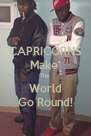 CAPRICORNS Make  The World Go Round! - Personalised Poster A4 size