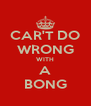 CAR'T DO WRONG WITH A BONG - Personalised Poster A4 size