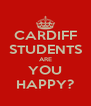 CARDIFF STUDENTS ARE YOU HAPPY? - Personalised Poster A4 size