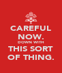 CAREFUL NOW. DOWN WITH THIS SORT OF THING. - Personalised Poster A4 size