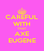 CAREFUL WITH THAT AXE EUGENE - Personalised Poster A4 size