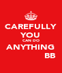 CAREFULLY YOU CAN DO ANYTHING               BB - Personalised Poster A4 size