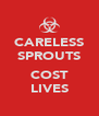 CARELESS SPROUTS  COST LIVES - Personalised Poster A4 size