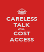 CARELESS TALK WILL COST ACCESS - Personalised Poster A4 size
