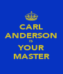 CARL ANDERSON IS YOUR MASTER - Personalised Poster A4 size