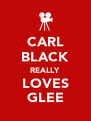 CARL BLACK REALLY LOVES GLEE - Personalised Poster A4 size