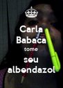 Carla Babaca tome seu albendazol - Personalised Poster A4 size