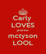 Carly  LOVES andrew mctyson LOOL - Personalised Poster A4 size