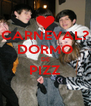 CARNEVAL? DORMO DE PIZZ  - Personalised Poster A4 size