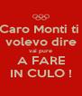 Caro Monti ti  volevo dire vai pure A FARE IN CULO ! - Personalised Poster A4 size