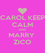 CAROL KEEP CALM AND MARRY  ZICO - Personalised Poster A4 size