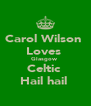 Carol Wilson  Loves  Glasgow  Celtic  Hail hail  - Personalised Poster A4 size