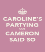 CAROLINE'S PARTYING COS CAMERON SAID SO - Personalised Poster A4 size