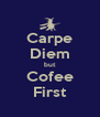 Carpe Diem but Cofee First - Personalised Poster A4 size