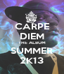 CARPE DIEM THE ALBUM SUMMER 2K13 - Personalised Poster A4 size