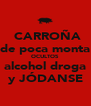 CARROÑA de poca monta OCULTOS alcohol droga y JÓDANSE - Personalised Poster A4 size