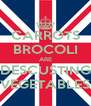 CARROTS BROCOLI ARE DESCUSTING VEGETABLES - Personalised Poster A4 size