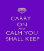 CARRY  ON AND  CALM YOU   SHALL KEEP - Personalised Poster A4 size