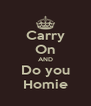 Carry On AND Do you Homie - Personalised Poster A4 size