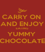 CARRY ON  AND ENJOY EATING  YUMMY  CHOCOLATE - Personalised Poster A4 size