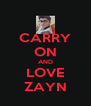 CARRY ON AND LOVE ZAYN - Personalised Poster A4 size