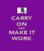 CARRY ON AND MAKE IT WORK - Personalised Poster A4 size