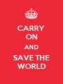 CARRY ON AND SAVE THE WORLD - Personalised Poster A4 size