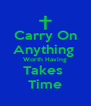 Carry On Anything  Worth Having Takes  Time - Personalised Poster A4 size