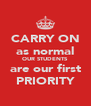CARRY ON as normal OUR STUDENTS are our first PRIORITY - Personalised Poster A4 size