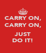 CARRY ON, CARRY ON,  JUST DO IT! - Personalised Poster A4 size