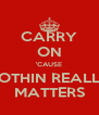 CARRY ON 'CAUSE NOTHIN REALLY MATTERS - Personalised Poster A4 size