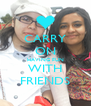 CARRY ON HAVING FUN WITH FRIENDS - Personalised Poster A4 size