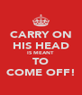 CARRY ON HIS HEAD IS MEANT TO COME OFF! - Personalised Poster A4 size