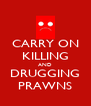 CARRY ON KILLING AND DRUGGING PRAWNS - Personalised Poster A4 size