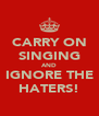 CARRY ON SINGING AND IGNORE THE HATERS! - Personalised Poster A4 size