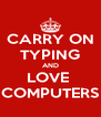 CARRY ON TYPING AND LOVE  COMPUTERS - Personalised Poster A4 size