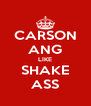 CARSON ANG LIKE SHAKE ASS - Personalised Poster A4 size