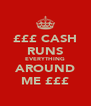 £££ CASH RUNS EVERYTHING AROUND ME £££ - Personalised Poster A4 size
