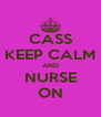 CASS KEEP CALM AND NURSE ON - Personalised Poster A4 size