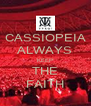 CASSIOPEIA ALWAYS KEEP THE FAITH - Personalised Poster A4 size