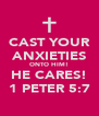 CAST YOUR ANXIETIES ONTO HIM! HE CARES! 1 PETER 5:7 - Personalised Poster A4 size