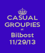 CASUAL GROUPIES at Bilbost 11/29/13 - Personalised Poster A4 size