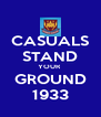 CASUALS STAND YOUR  GROUND 1933 - Personalised Poster A4 size