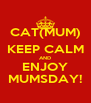 CAT(MUM) KEEP CALM AND ENJOY MUMSDAY! - Personalised Poster A4 size