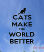 CATS MAKE THE WORLD BETTER - Personalised Poster A4 size
